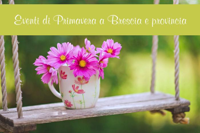 Eventi di Primavera a Brescia e provincia